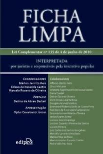 Ficha Limpa: LC n° 135/2010, interpretada por juristas e responsáveis pela iniciativa popular. 1ª Ed. – 2010