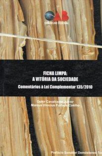 Ficha Limpa: A vitória da sociedade. Comentários à Lei Complementar 135/2010. Ano de 2010