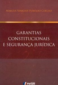 Garantias Constitucionais e Segurança Jurídica. 2015
