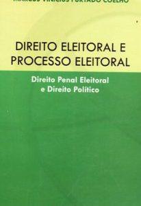 Direito Eleitoral e Processo Eleitoral: Direito Penal Eleitoral e Direito Político. 1ª Ed. – 2008