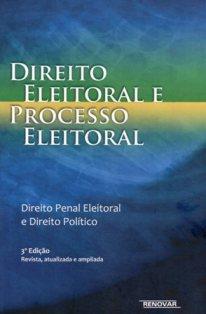 Direito Eleitoral e Processo Eleitoral: Direito Penal Eleitoral e Direito Político. 3ª Ed. 2012.