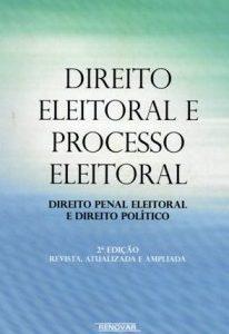 Direito Eleitoral e Processo Eleitoral: Direito Penal Eleitoral e Direito Político. 2ª Ed. 2010