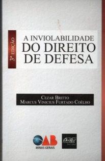 A Inviolabilidade do Direito de Defesa – 3ª Edição – 2010