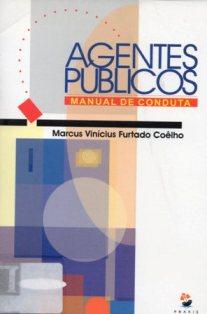Agentes Públicos. Manual de Conduta. 1ª Edição. 2004