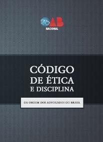 CÓDIGO DE ÉTICA E DISCIPLINA DA ORDEM DOS ADVOGADOS DO BRASIL – (2013-2016)